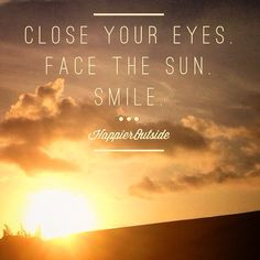 Close your eyes. Face the sun. Smile. #happieroutside