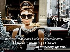 """I believe in manicures. I believe in overdressing. I believe in primping at leisure and wearing lipstick."" – Audrey Hepburn http://www.people.com/people/timeline/0,,20797573,00.html"