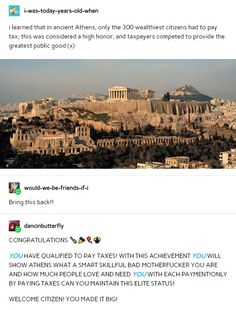 Only the 300 richest people had to pay taxes in ancient Athen, and it was considered a high honor History Memes, History Facts, The More You Know, Good To Know, Satire, Thing 1, Interesting History, Faith In Humanity, My Tumblr
