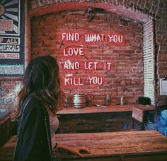 Find what you love and let it kill you <3