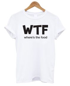 Unisex tshirt / WTF where's the food / Cara by MarsNewYork on Etsy