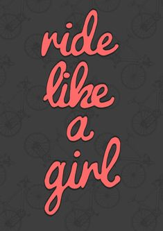 Ride Like A Girl digital print - what I want for Christmas... Visit us @ http://www.wocycling.com/ for the best online cycling store.