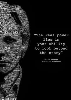 The Real Power Lies in Your Ability to Look Beyond the Story - Julian Assange