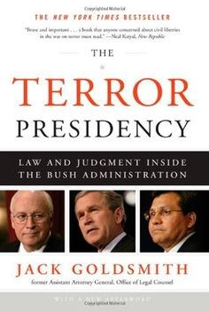 The+Terror+Presidency:+Law+and+Judgment+Inside+the+Bush+Administration