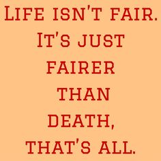 Life isn't fair. It's just fairer than death, that's all. #QuotesYouLove #QuoteOfTheDay #FeelingSad #Sad #QuotesOnFeelingSad #FeelingSadQuotes #SadQuotes #QuotesonSadness  Visit our website  for text status wallpapers.  www.quotesulove.com