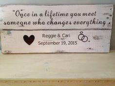 Once in a lifetime you meet someone who changes everything. Wedding date sign by NorthernPalletDesign on Etsy