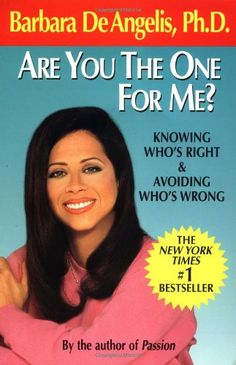 Are You the One for Me?: Knowing Who's Right and Avoiding Who's Wrong by Barbara De Angelis.