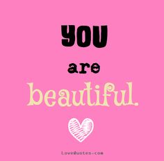 You are beautiful. - Love Quotes - https://www.lovequotes.com/you-are-beautiful-3/ my beautiful queen