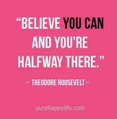 #life #quotes more on purehappylife.com - Believe you can and you're halfway there.