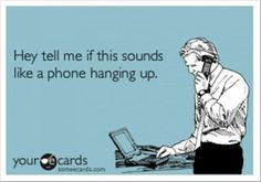 Hey, tell me if this sounds like a phone hanging up *oh burn*   eCards