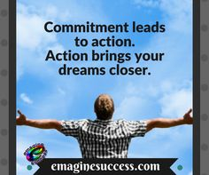 Without commitment and action, very little gets accomplished. #takeaction #dreams #bartism http://emaginesuccess.com