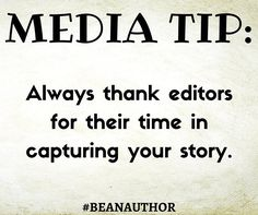 MEDIA TIP: Always thank editors for their time in capturing your story. While you're supplying information editors are well aware of the benefit of news coverage. Extend your gratitude for their featuring of your story. #BeAnAuthor