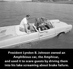 Lyndon B.'s Amphibious car. I wonder if he had a,....TROLLING motor on it?