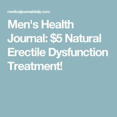 Men's Health Journal: $5 Natural Erectile Dysfunction Treatment!