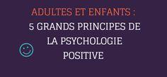 Adultes et enfants : 5 grands principes de la psychologie positive par Christophe André + ressources et pistes pour appliquer la psychologie positive au quotidien
