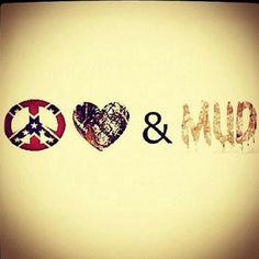 Peace love and mud. Rebel flag camo and mud. Rednecks