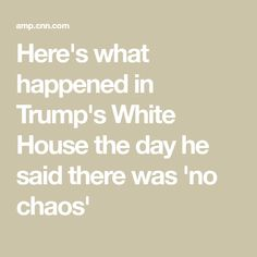 Here's what happened in Trump's White House the day he said there was 'no chaos' Donald Trump Tweets, Tuesday Morning, Politics, Shit Happens, Sayings, House, Lyrics, Home, Haus