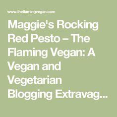 Maggie's Rocking Red Pesto – The Flaming Vegan: A Vegan and Vegetarian Blogging Extravaganza