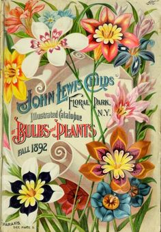 John Lewis Childs of Floral Park N.Y. 1892 Fall catalogue of Bulbs and plants. so beautiful!