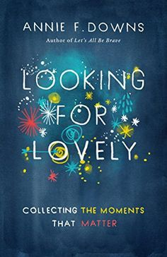 I was so honored to be asked to be a part of Annie Downs' launch team for her latest book, Looking for Lovely.  I loved Let's All Be Brave, and was so excited to open up her newest book…