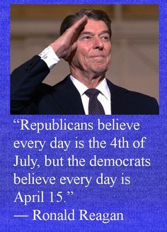 Ronald Reagan: 'Republicans believe every day is the of July, but the Democrats believe every day is April Ronald Reagan Quotes, President Ronald Reagan, Great Quotes, Inspirational Quotes, Independance Day, Greatest Presidents, Conservative Politics, Conservative Cartoons, Political Quotes