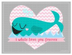 I Whale Love You Forever by arkadul on Etsy, $5.00