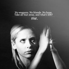 No weapons. No friends. No hope. Take allt hat away, and what's left? / Me. #btvs #buffy