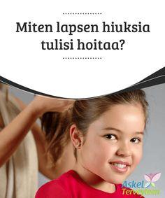 Miten lapsen hiuksia tulisi hoitaa?   #Ravinto on hyvin tärkeää #lapsesi hiusten kunnon #kannalta.  #Kauneus