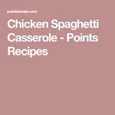 Chicken Spaghetti Casserole - Points Recipes