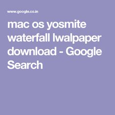 mac os yosmite waterfall lwalpaper download - Google Search