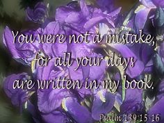 You were not a mistake, for all your days are written in my book. Psalm 139, Psalms, Father's Love Letter, Savior, Jesus Christ, In The Flesh, Fathers, Love You, God
