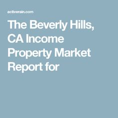 The Beverly Hills, CA Income Property Market Report for