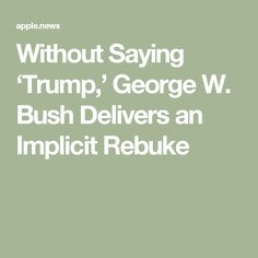 Without Saying 'Trump,' George W. Bush Delivers an Implicit Rebuke