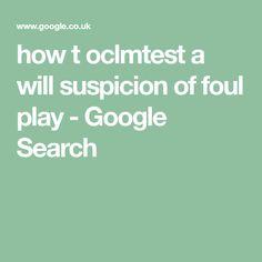 how t oclmtest a will suspicion of foul play - Google Search Foul Play, Google Search