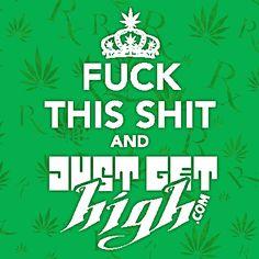 FUCK THIS SHIT... #JUSTGETHIGH #cannabis #legalizeit #medicinal #recreational