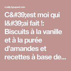 C'est moi qui l'ai fait !: Biscuits à la vanille et à la purée d'amandes et recettes à base de purée d'amandes.