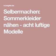 Selbermachen: Sommerkleider nähen - acht luftige Modelle