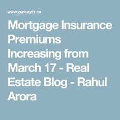 Mortgage Insurance Premiums Increasing from March 17 - Real Estate Blog - Rahul Arora March, Real Estate, Blog, Real Estates, Blogging, Mac