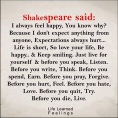This poem is actually from a writer named William Arthur Ward. I keep this pin because I like the advice. Shakespeare did not write or say these things. Now Quotes, True Quotes, Words Quotes, Great Quotes, Quotes To Live By, Motivational Quotes, Inspirational Quotes, Quotable Quotes, Wisdom Quotes