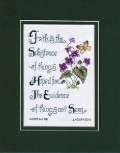 """Cross stitch religious inspirational bible quotes. """"Faith is the Substance"""" 5""""x7""""  finished frame 8""""x10"""" I took design for flowers and vine from Leisure Arts Floral Accents and the words I designed from other works that i found on Pinterest.    Stitched & Framed by Jenny Hoden, Henderson, NV. 8/11/2013 Cross Stitch Quotes, Cross Stitch Art, Cross Stitch Samplers, Counted Cross Stitch Patterns, Cross Stitching, Cross Stitch Embroidery, Embroidery Stitches Tutorial, Hand Embroidery Designs, Stitch Witchery"""