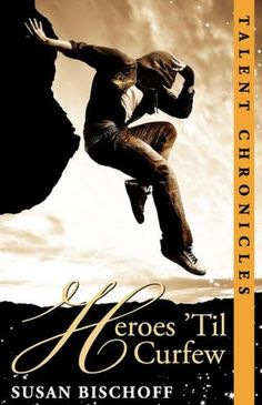 """Susan Bischoff - """"Heroes 'Til Curfew"""" - #2 in the Talent Chronicles Series"""