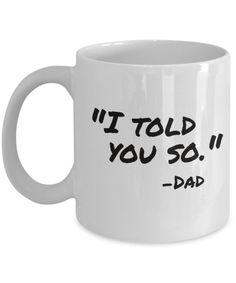 """I Told You So"" Dad 11 oz. Coffee Mug ~ Dad Humor, Father's Day"