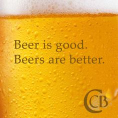 Beer is good. Beers are better. #beer #quote #funny