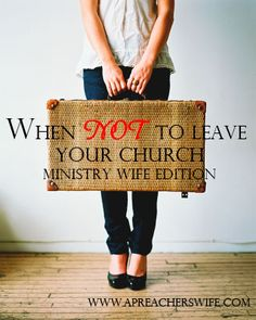When NOT to Leave Your Church (Ministry Wife Edition)Great Blog!  Loved it...haven't we all been there...?  Is it time to leave God...hmmmmmm?