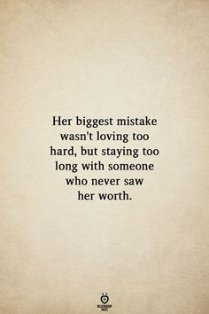 Her biggest mistake wasn't loving too hard, but staying too long with someone who never saw her worth. Her biggest mistake wasn't loving too hard, but staying too long with someone who never saw her worth. Self Love Quotes, Wise Quotes, Quotes To Live By, Inspirational Quotes, Hard Love Quotes, Inspiring Love Quotes, Stay Quotes, Know Your Worth Quotes, Letting Go Of Love Quotes
