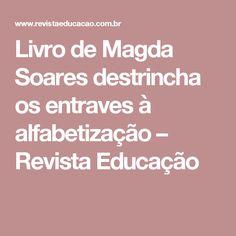Livro de Magda Soares destrincha os entraves à alfabetização – Revista Educação