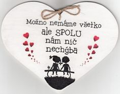 Drevené srdce: Možno nemáme všetko... | 5,24 € - obrázok Love You, My Love, Motto, Karma, Diy And Crafts, Birthdays, Humor, Words, Quotes