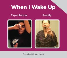 Expectation Vs Reality: When I Wake Up Boys Vs Girls, Girl Struggles, Expectation Reality, Wake Me Up, Girl Power, Quote Of The Day, Funny Pictures, Hilarious, Jokes
