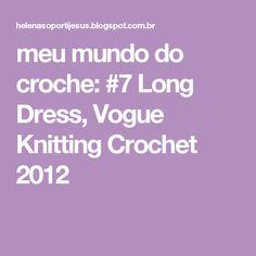 meu mundo do croche: #7 Long Dress, Vogue Knitting Crochet 2012