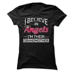 I Believe in Angels. I'm Their Grandmother. Shirt for grandmas.